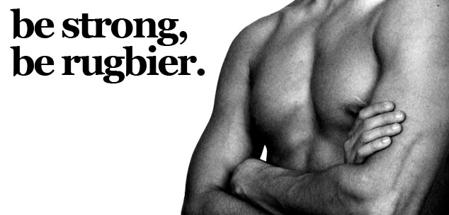 be strong, be rugbier.